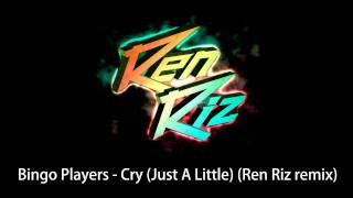 Bingo Players - Cry (Just A Little) (Ren Riz bootleg remix)