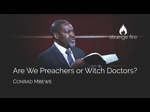 Are We Preachers or Witch Doctors? (Conrad Mbewe) Strange Fire Conference