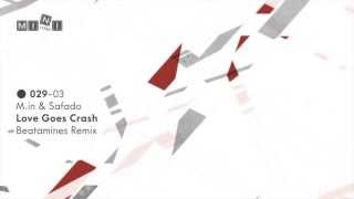 MINI 029 M.in & Safado - Love Goes Crash (Beatamines Remix)