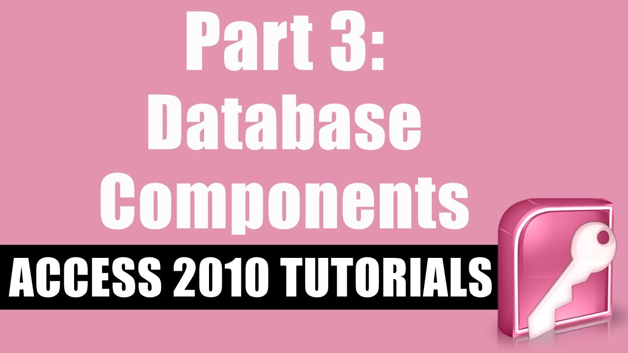 Microsoft Access 2010 Tutorial for Beginners - Part 3 - Understanding Database Components