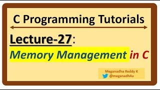 C-Programming Tutorials : Lecture-27 - Memory Management in C