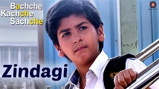Zindagi Video Song | Bachche Kachche Sachche