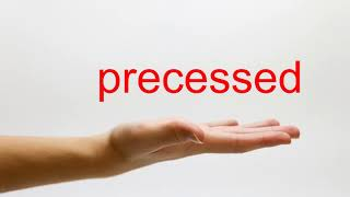 How to Pronounce precessed - American English