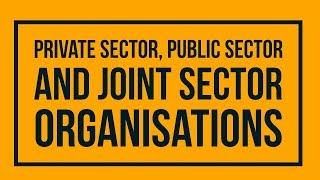 Private Sector Organizations, Public Sector Organizations, Joint Sector Organizations - ICSE Class 9