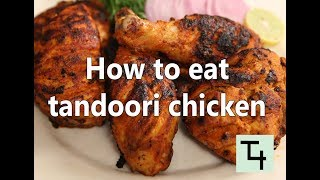 How to eat  tandoori chicken