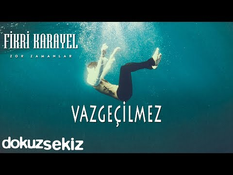 Fikri Karayel - Vazgeçilmez (Official Audio)