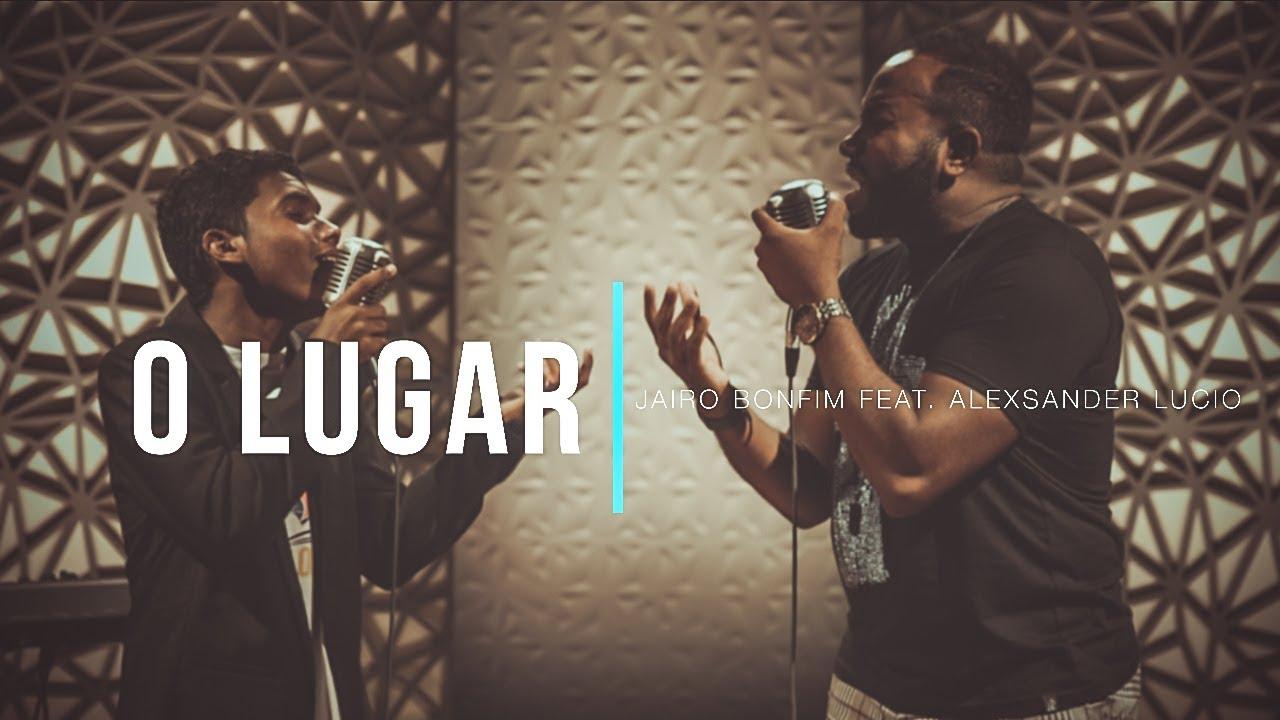 Download O Lugar - Jairo Bonfim feat. Alexsander Lucio #TamuJuntoPraAdorar