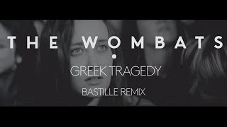 The Wombats - Greek Tragedy (Bastille Remix)