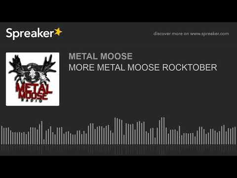 MORE METAL MOOSE ROCKTOBER
