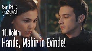 Hande, Mahir'in evinde... - Bir Litre Gözyaşı 10. Bölüm