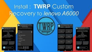 How To Install TWRP Custom Recovery To Lenovo A6000 or A6000+ Mobile