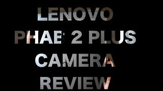 Lenovo PHAB 2 PLUS Camera Review: Check how Pro, AR, Dual Camera mode functions!