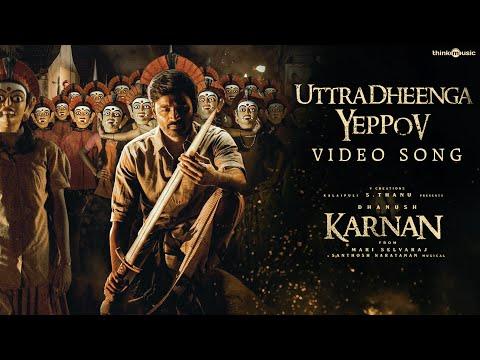 Karnan | Uttradheenga Yeppov Video Song | Dhanush | Mari Selvaraj | Santhosh Narayanan