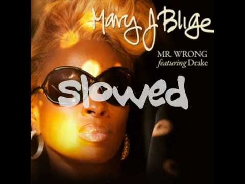 Mary J. Blige ft. Drake - Mr. Wrong - Slowed