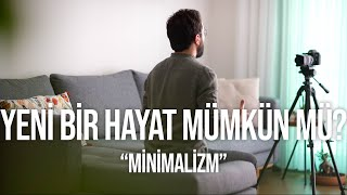 Yeni Bir Hayat Mümkün Mü? Minimalizm