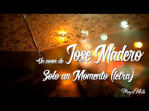 José Madero  Solo un momento Lyric