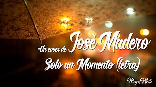 jose madero   solo un momento  lyric video