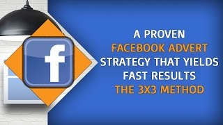 New Facebook Advertising Strategy - The 3x3 Method