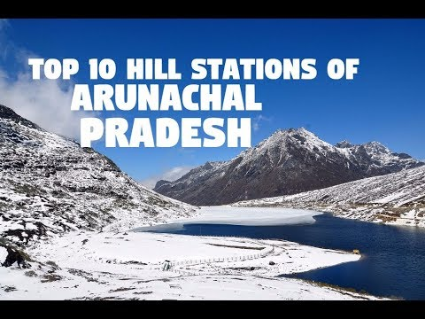 Top 10 Hill Stations of Arunachal Pradesh and Must See Places
