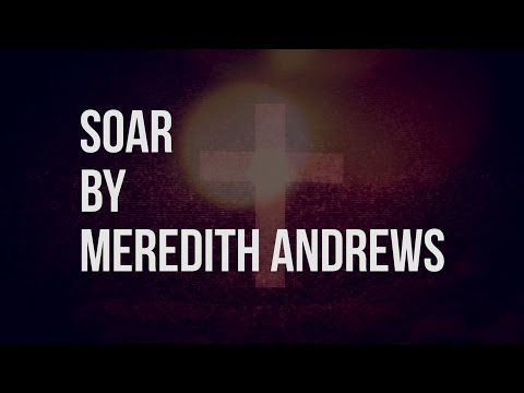 Soar - Meredith Andrews (lyric video)