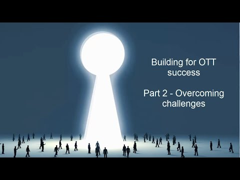 Building for OTT success: part 2, overcoming challenges