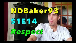 What is Respect? How to Respect? | NDBaker93 | S1E14