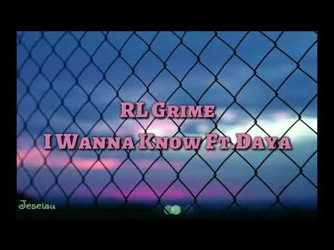 RL Grime - I Wanna Know Ft. Daya (Lyrics Video)
