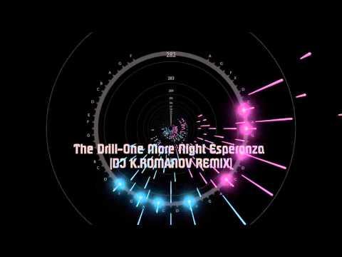 The Drill-One More Night Esperanza (DJ K.ROMANOV REMIX)
