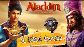 How to download Aladdin,, Aladdin Naam to Suna hoga full episode download kaise kare,, Aladdin ,,