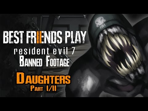 Two Best Friends Play Resident Evil 7 Banned Footage - Daughters (Part 1/2)