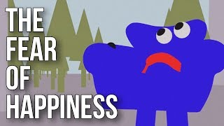 The Fear of Happiness