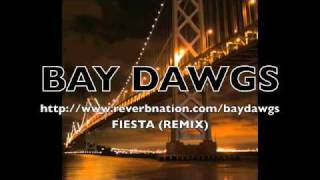 "BAY DAWGS: ""Fiesta"" [REMIX]"