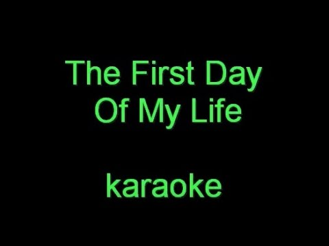 The First Day Of My Life - Karaoke