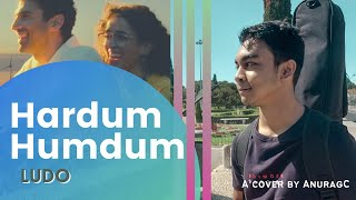 Hardum Humdum - LUDO | Cover by AnuragC | Arijit Singh | Pritam | Netflix | #HardumHumdum