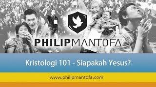 Kotbah Philip Mantofa : Kristologi 101 - Siapakah Yesus?