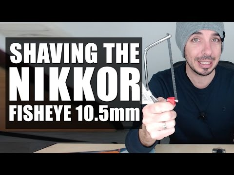 Shaving Nikkor A-F Fisheye 10 5mm F/2.8G ED - STEP BY STEP TUTORIAL HOW TO SHAVE 10.5mm FISHEYE