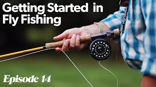 Fly Casting 101 | Getting Started In Fly Fishing - Episode 14