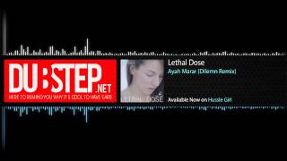 Dubstep - Lethal Dose by Ayah Marar (Dilemn Remix) - Hussle Girl