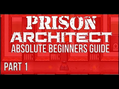 The Absolute Beginners Guide to Prison Architect || Part 1- some basics
