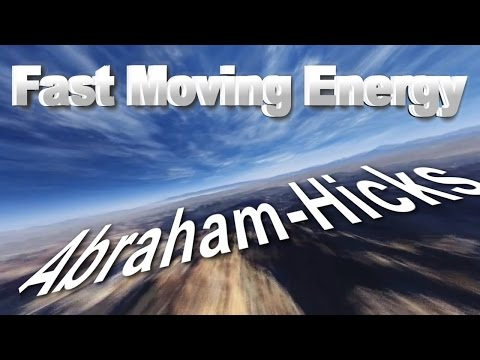 ~Abraham-Hicks~ ☼❤♥☆Fast Moving Energy☆♥❤☼