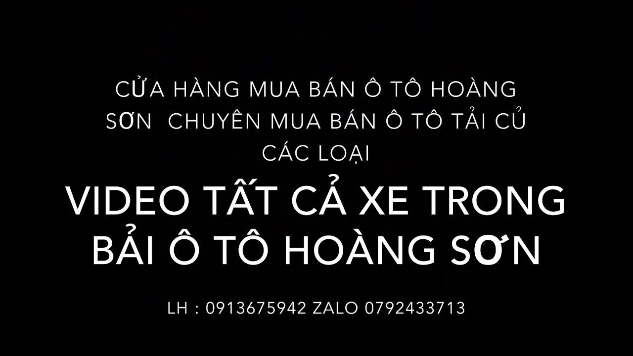 Tát cả những xe trong bải ô tô hoàng Sơn LH 0913675942