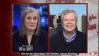 Ex CIA-Chef Woolsey bestätigt US-Einmischung in Russlands Wahlen u.a. (Democracy Now)