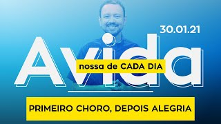 PRIMEIRO CHORO, DEPOIS ALEGRIA / A vida nossa de cada dia - 30/01/21
