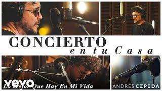 Andrés Cepeda - Lo Mejor Que Hay en Mi Vida (Concierto En Tu Casa)