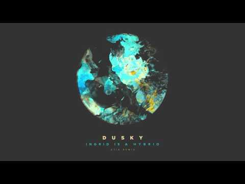 Dusky - Ingrid Is A Hybrid (Otik Remix)