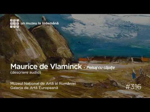 Galeria de Artă Europeană: #316 Maurice de Vlaminck - Peisaj cu căpiţe   audio