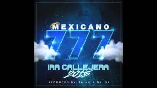 Mexicano 777 - Ira Callejera 2015  Produced by Taino & DJ I O P