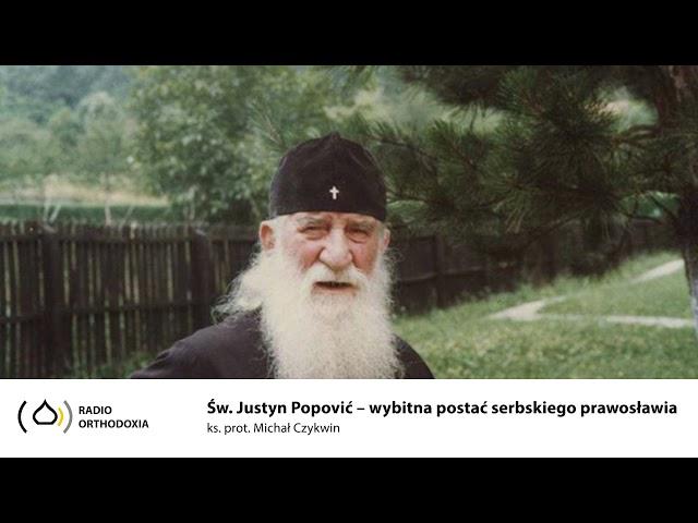 Św. Justyn Popowić - wybitna postać serbskiego prawosławia XX wieku - ks. prot. Michał Czykwin