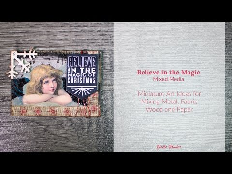 🎄 Believe in the Magic - Miniature Art Ideas for Mixing Metal, Fabric Wood and Paper 🎄