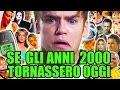 SE GLI ANNI 2000 TORNASSERO OGGI - iPantellas